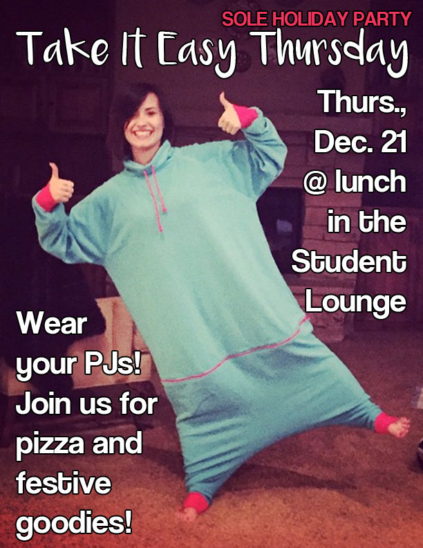 December 21 at lunch in the student lounge, wear your pajamas, receive pizza